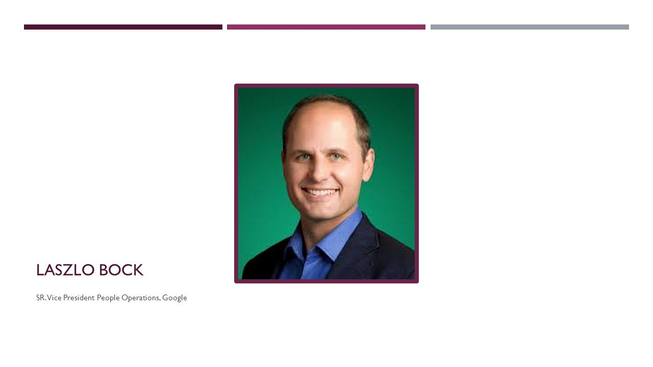 LASZLO BOCK SR. Vice President People Operations, Google