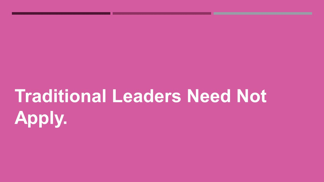 Traditional Leaders Need Not Apply.