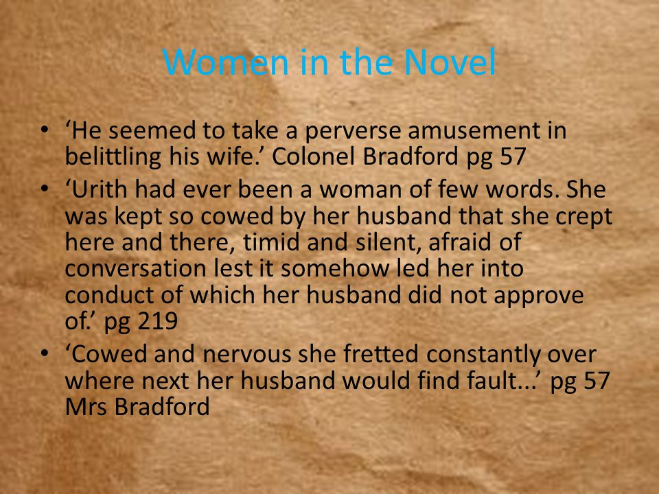Women in the Novel 'He seemed to take a perverse amusement in belittling his wife.' Colonel Bradford pg 57 'Urith had ever been a woman of few words.