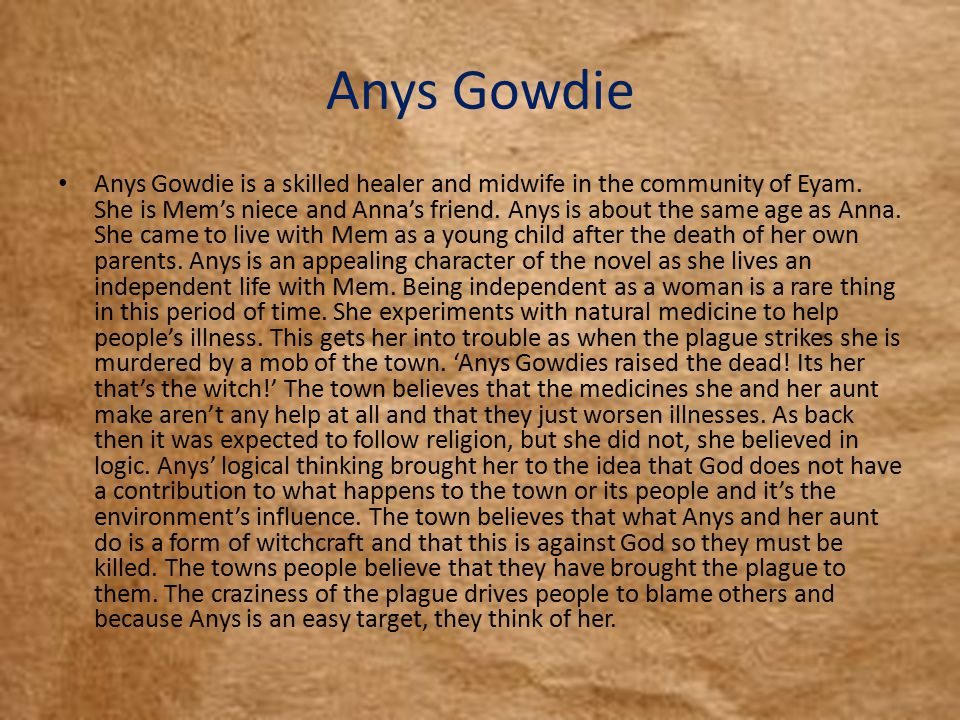 Anys Gowdie Anys Gowdie is a skilled healer and midwife in the community of Eyam.