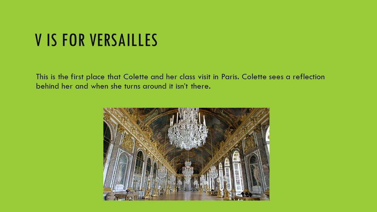 V IS FOR VERSAILLES This is the first place that Colette and her class visit in Paris.