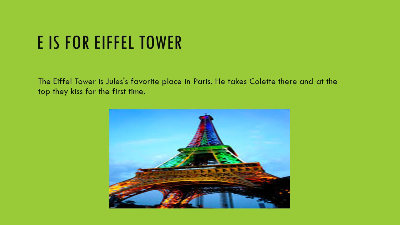 E IS FOR EIFFEL TOWER The Eiffel Tower is Jules s favorite place in Paris.