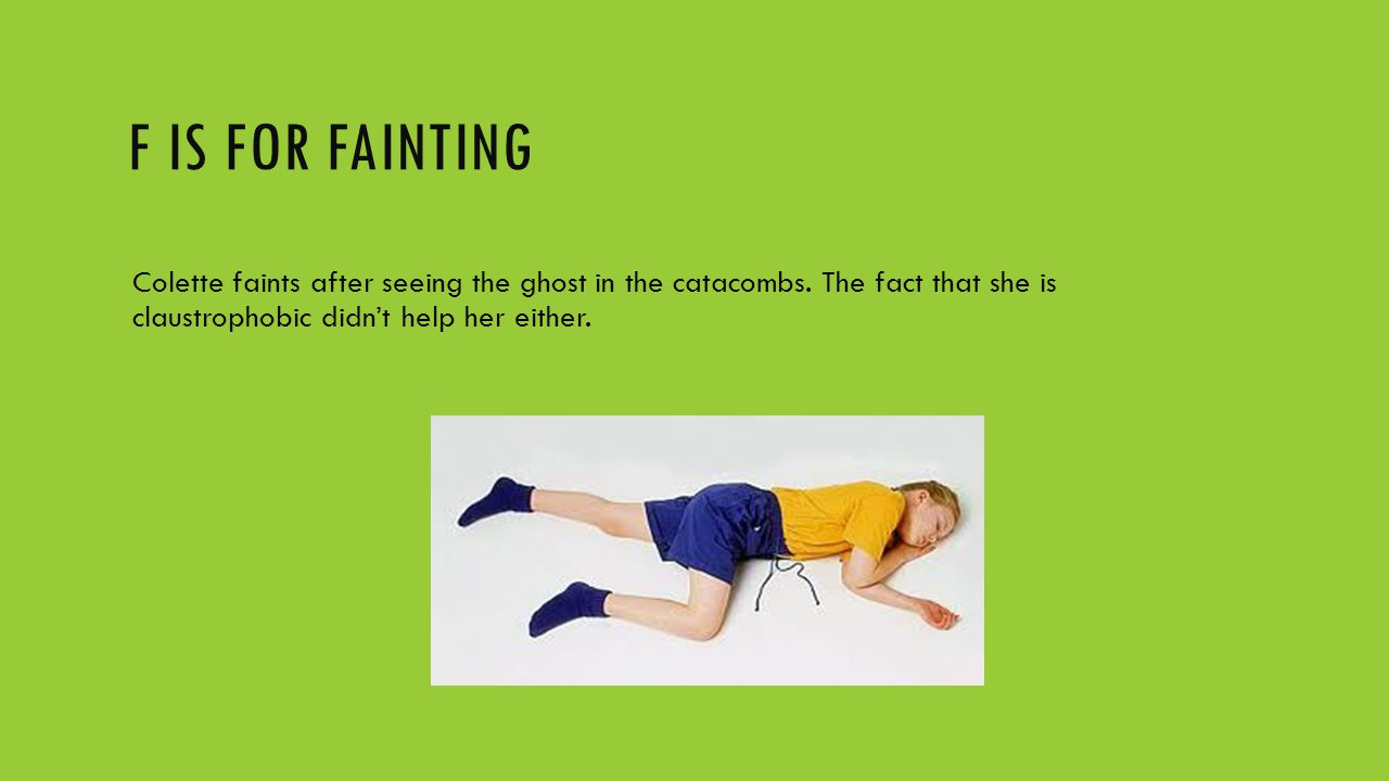 F IS FOR FAINTING Colette faints after seeing the ghost in the catacombs. The fact that she is claustrophobic didn't help her either.