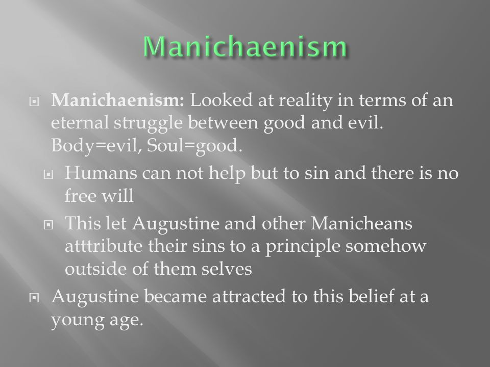  Manichaenism: Looked at reality in terms of an eternal struggle between good and evil.