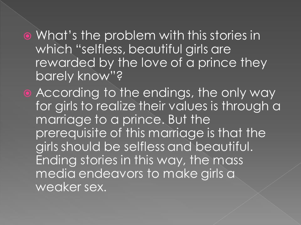  What's the problem with this stories in which selfless, beautiful girls are rewarded by the love of a prince they barely know .