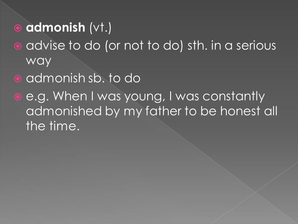  admonish (vt.)  advise to do (or not to do) sth.