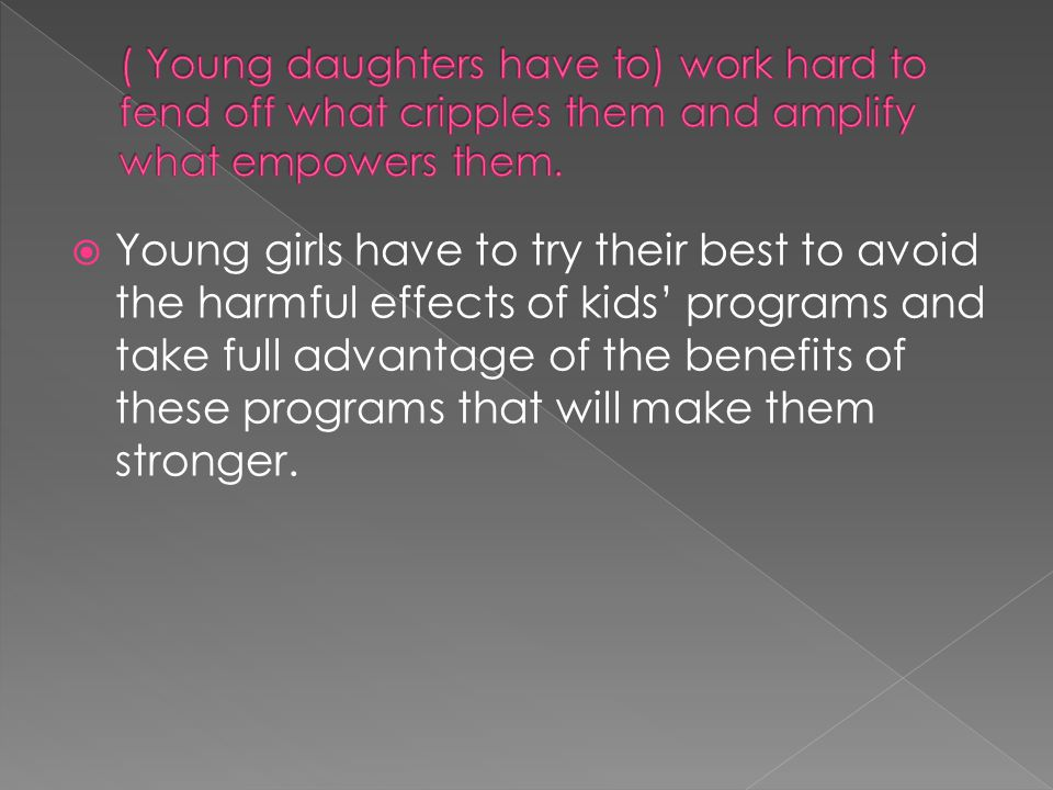  Young girls have to try their best to avoid the harmful effects of kids' programs and take full advantage of the benefits of these programs that will make them stronger.