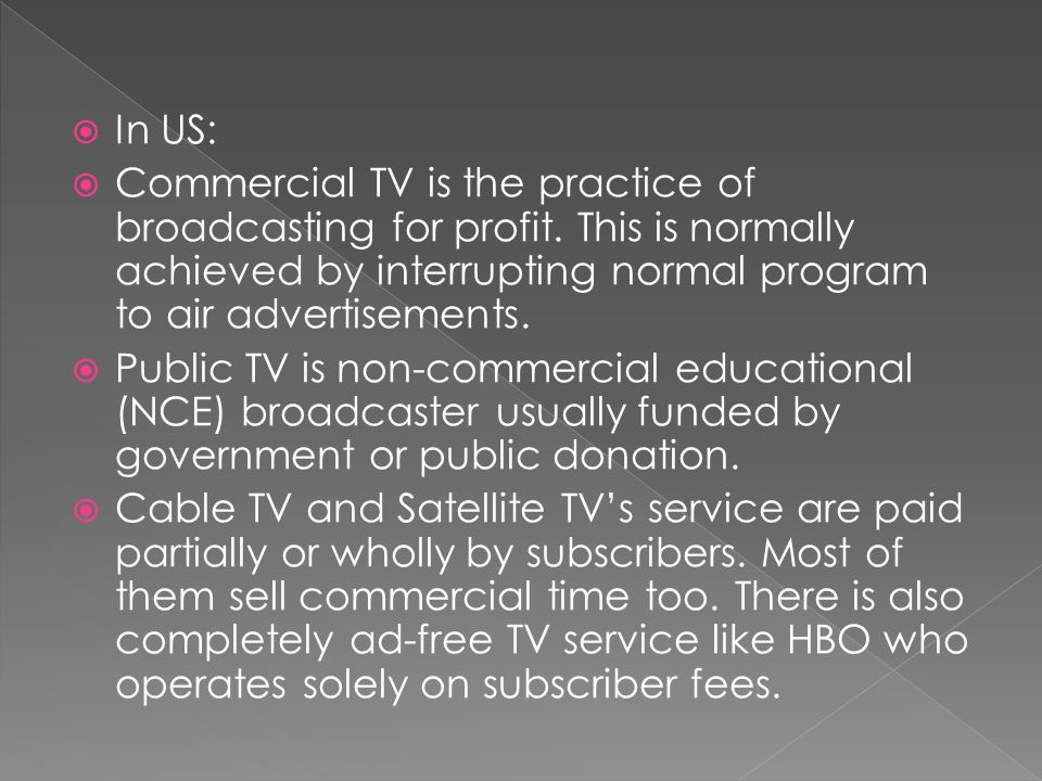  In US:  Commercial TV is the practice of broadcasting for profit.