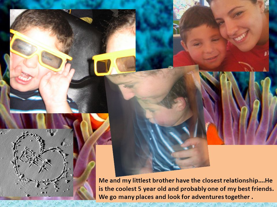 Me and my littlest brother have the closest relationship….He is the coolest 5 year old and probably one of my best friends. We go many places and look
