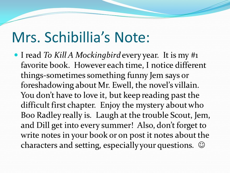 Mrs. Schibillia's Note: I read To Kill A Mockingbird every year.