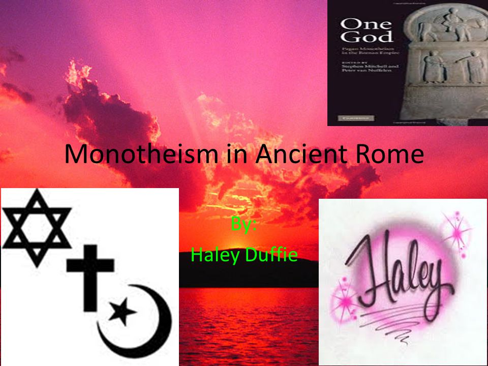 Monotheism in Ancient Rome By: Haley Duffie