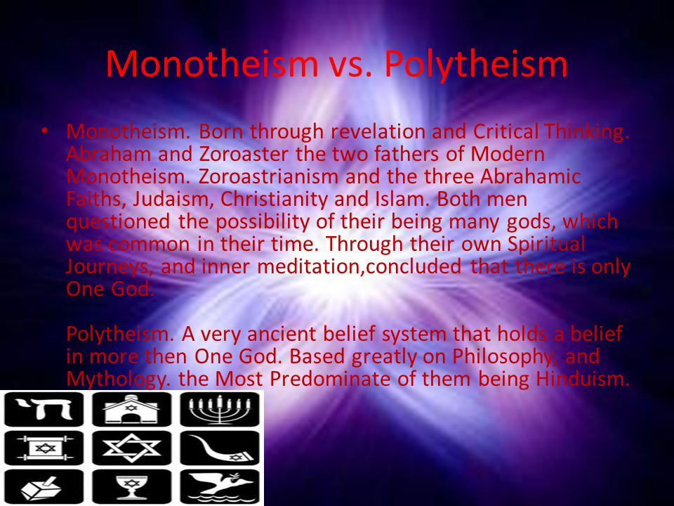 Monotheism vs. Polytheism Monotheism. Born through revelation and Critical Thinking. Abraham and Zoroaster the two fathers of Modern Monotheism. Zoroa