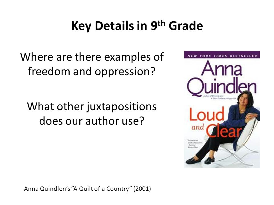 "Key Details in 9 th Grade Where are there examples of freedom and oppression? What other juxtapositions does our author use? Anna Quindlen's ""A Quilt"