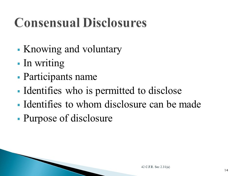  Knowing and voluntary  In writing  Participants name  Identifies who is permitted to disclose  Identifies to whom disclosure can be made  Purpose of disclosure 42 C.F.R.