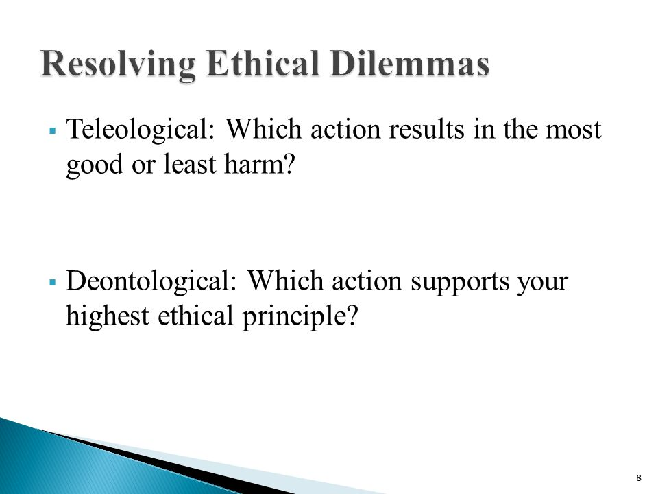  Teleological: Which action results in the most good or least harm.