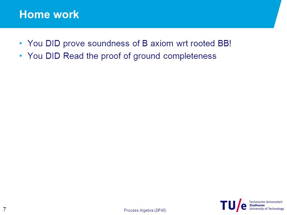 7 Home work You DID prove soundness of B axiom wrt rooted BB.
