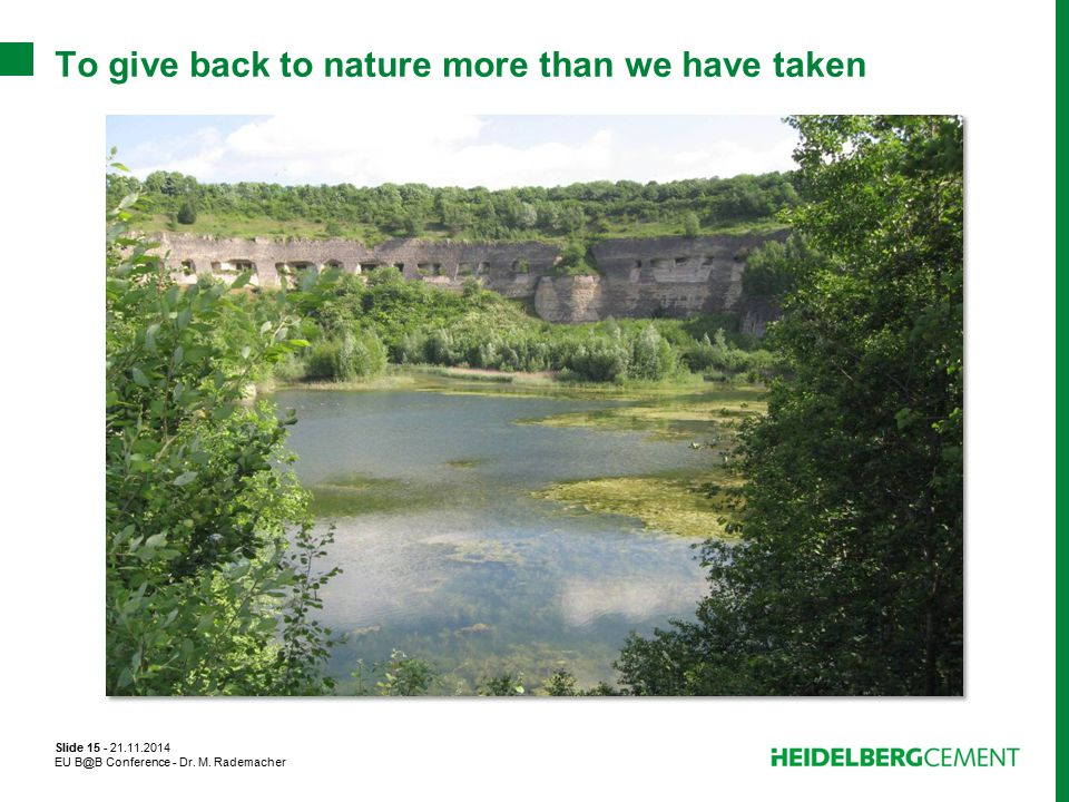 To give back to nature more than we have taken Slide 15 - 21.11.2014 EU B@B Conference - Dr.