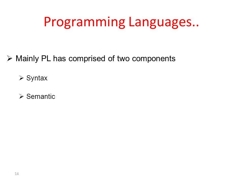Programming Languages..  Mainly PL has comprised of two components  Syntax  Semantic 14