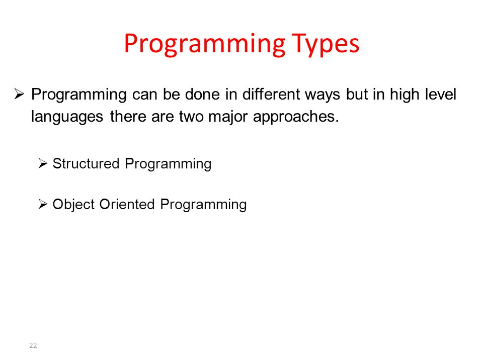 Programming Types  Programming can be done in different ways but in high level languages there are two major approaches.