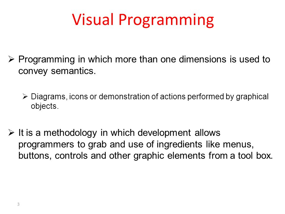 Visual Programming  Programming in which more than one dimensions is used to convey semantics.