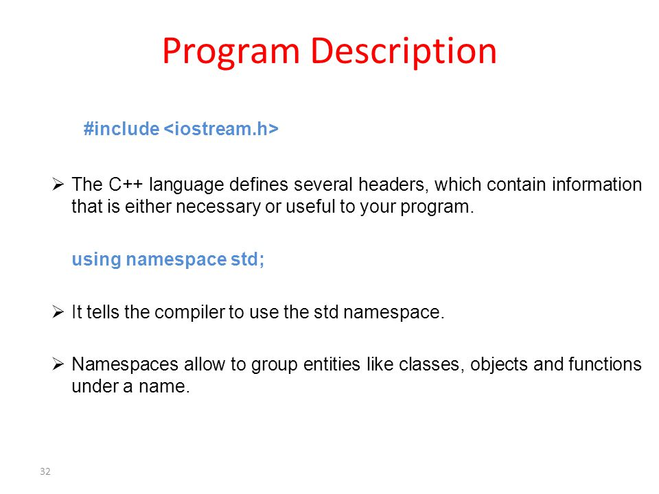 Program Description #include  The C++ language defines several headers, which contain information that is either necessary or useful to your program.
