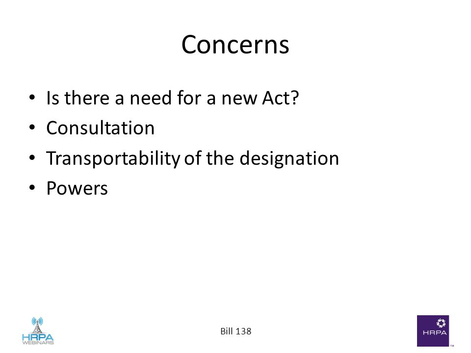 Bill 138 Concerns Is there a need for a new Act? Consultation Transportability of the designation Powers