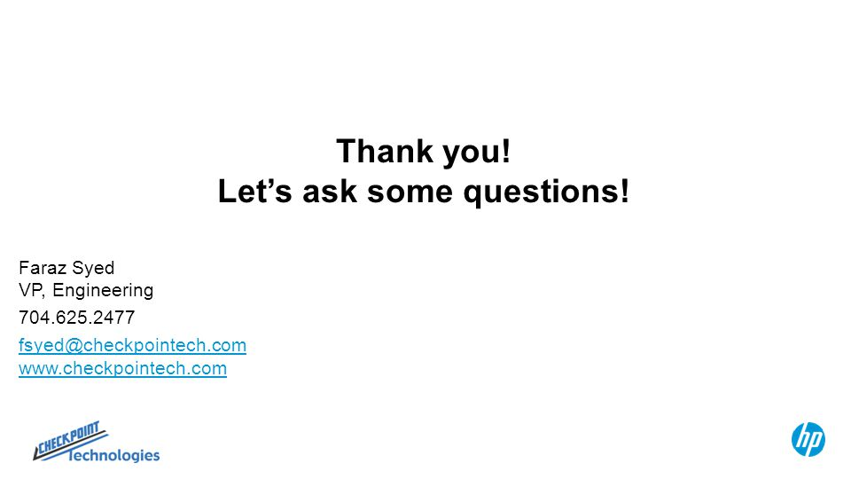 Thank you! Let's ask some questions! Faraz Syed VP, Engineering 704.625.2477 fsyed@checkpointech.com www.checkpointech.com