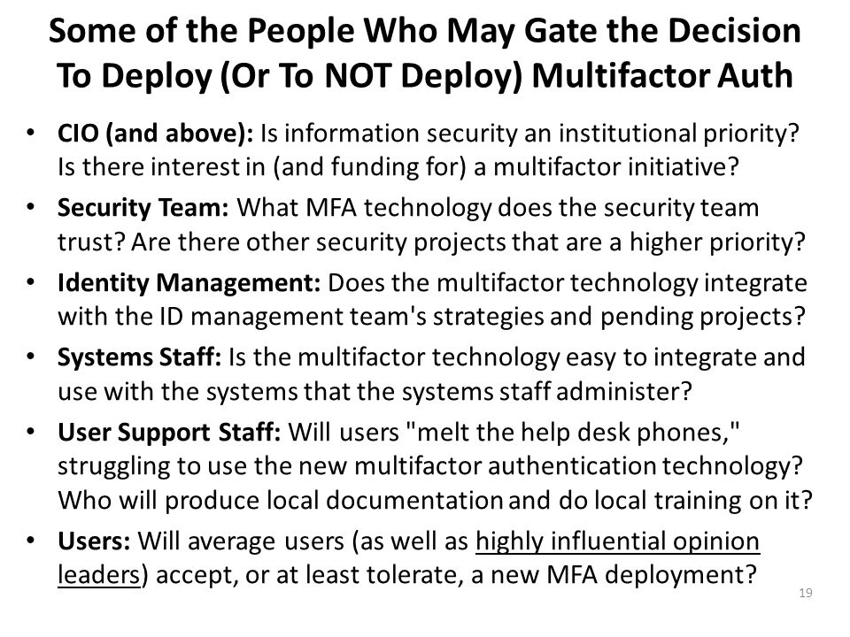 Some of the People Who May Gate the Decision To Deploy (Or To NOT Deploy) Multifactor Auth CIO (and above): Is information security an institutional p