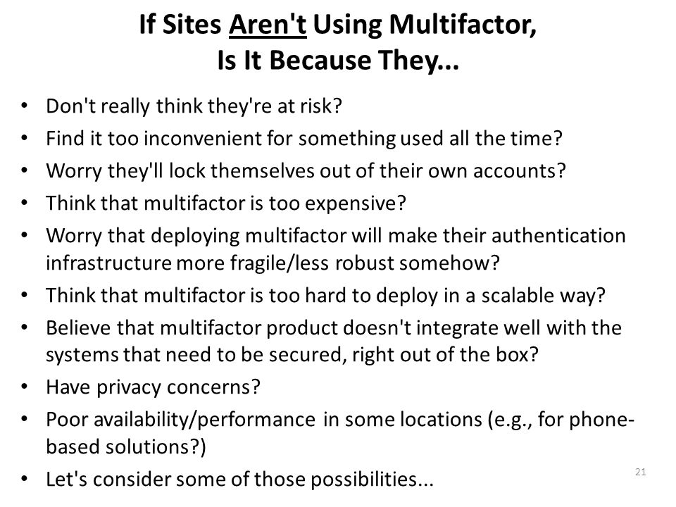 If Sites Aren't Using Multifactor, Is It Because They... Don't really think they're at risk? Find it too inconvenient for something used all the time?