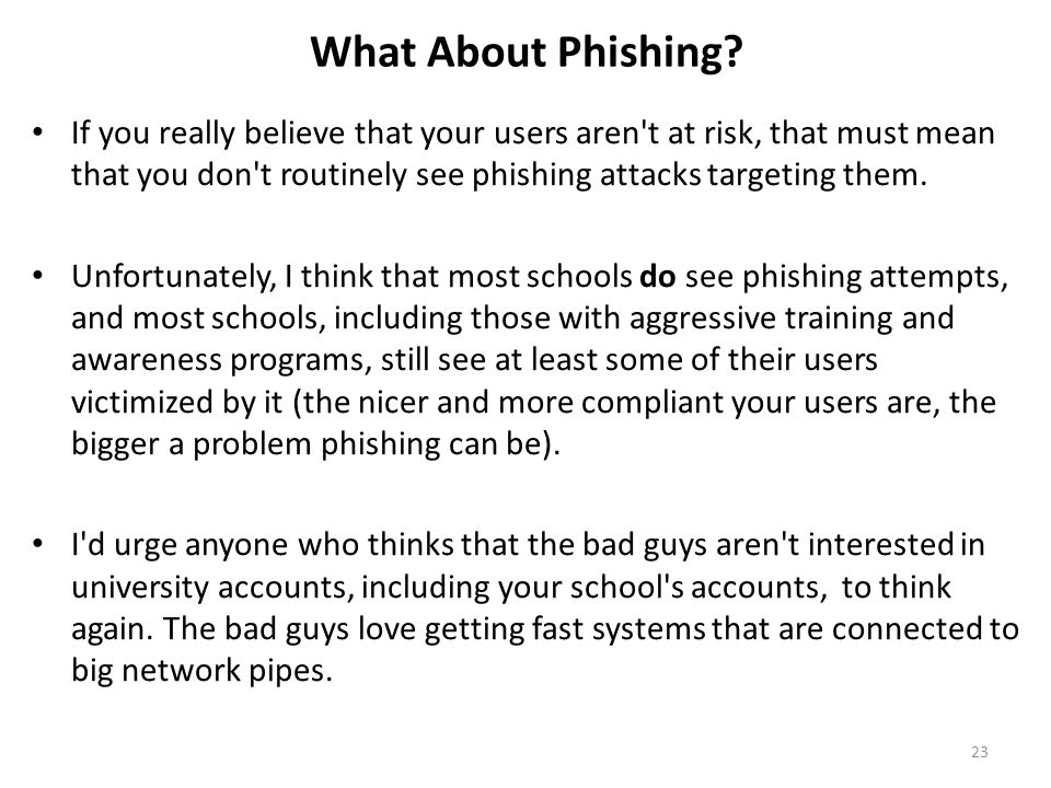 What About Phishing? If you really believe that your users aren't at risk, that must mean that you don't routinely see phishing attacks targeting them