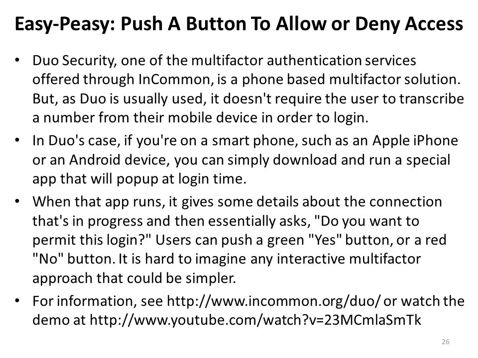 Easy-Peasy: Push A Button To Allow or Deny Access Duo Security, one of the multifactor authentication services offered through InCommon, is a phone ba