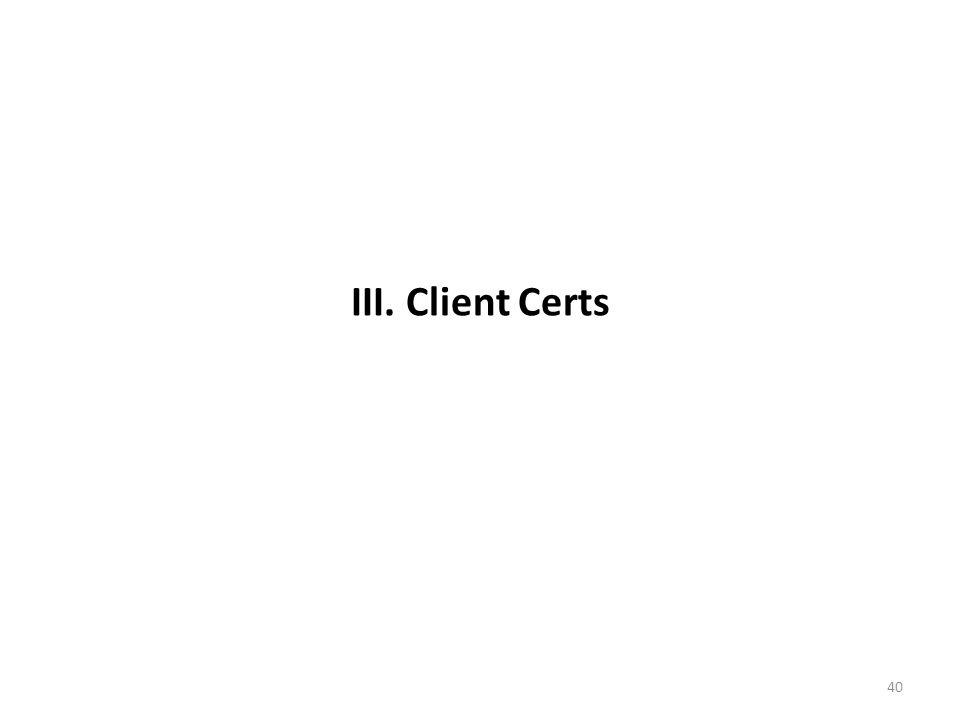 III. Client Certs 40