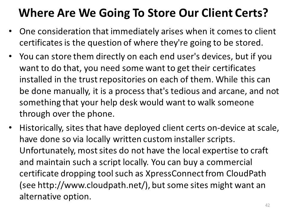 Where Are We Going To Store Our Client Certs? One consideration that immediately arises when it comes to client certificates is the question of where