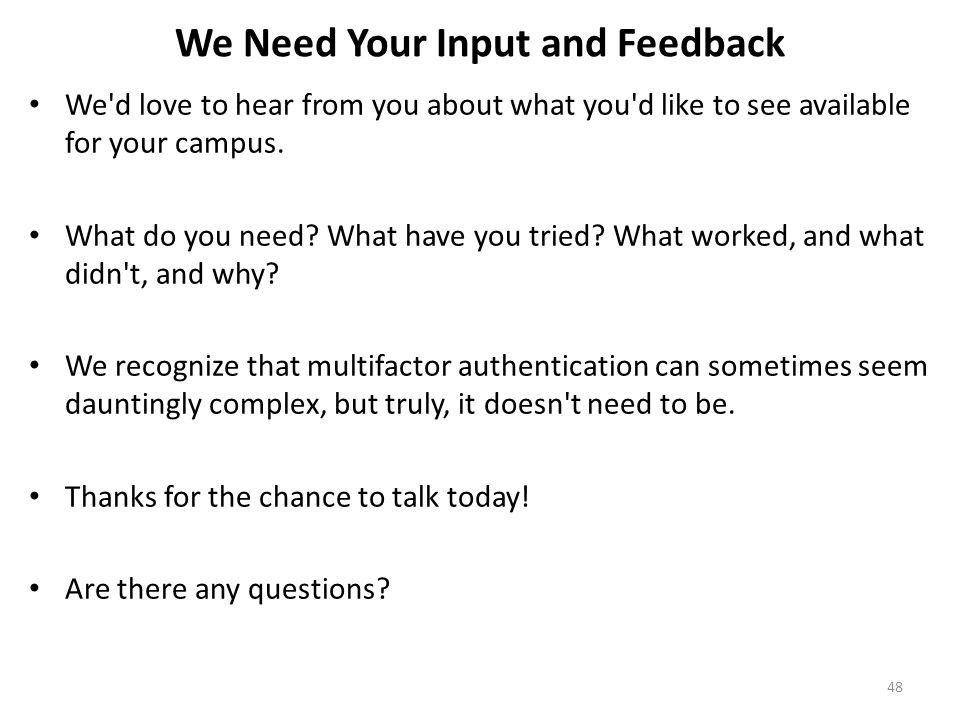 We Need Your Input and Feedback We'd love to hear from you about what you'd like to see available for your campus. What do you need? What have you tri