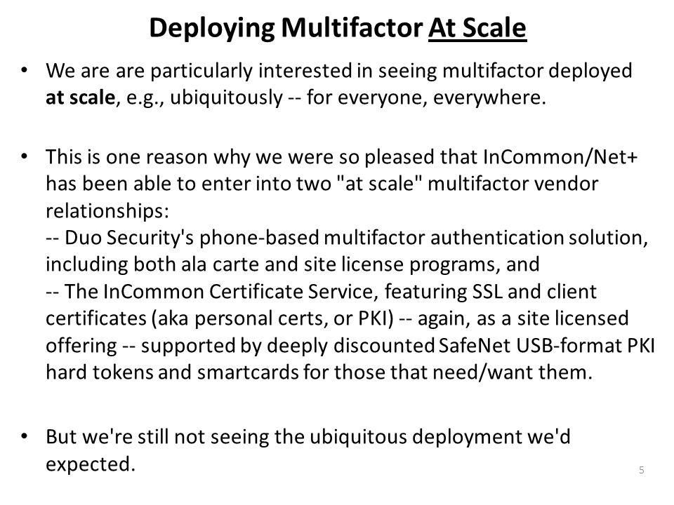 Deploying Multifactor At Scale We are are particularly interested in seeing multifactor deployed at scale, e.g., ubiquitously -- for everyone, everywh