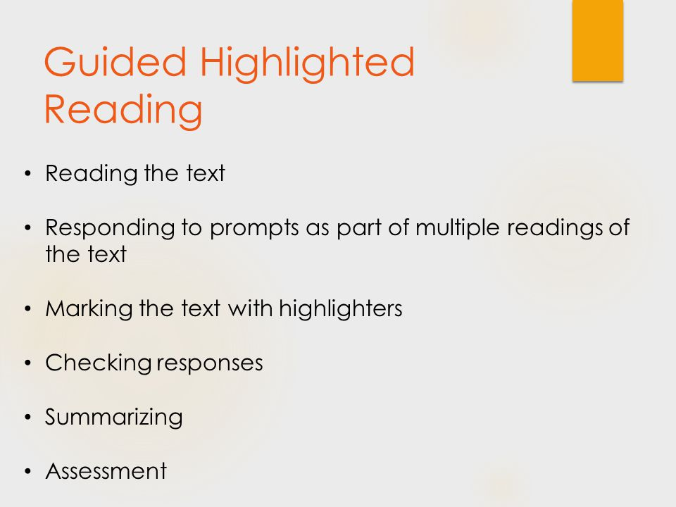 Guided Highlighted Reading Reading the text Responding to prompts as part of multiple readings of the text Marking the text with highlighters Checking responses Summarizing Assessment