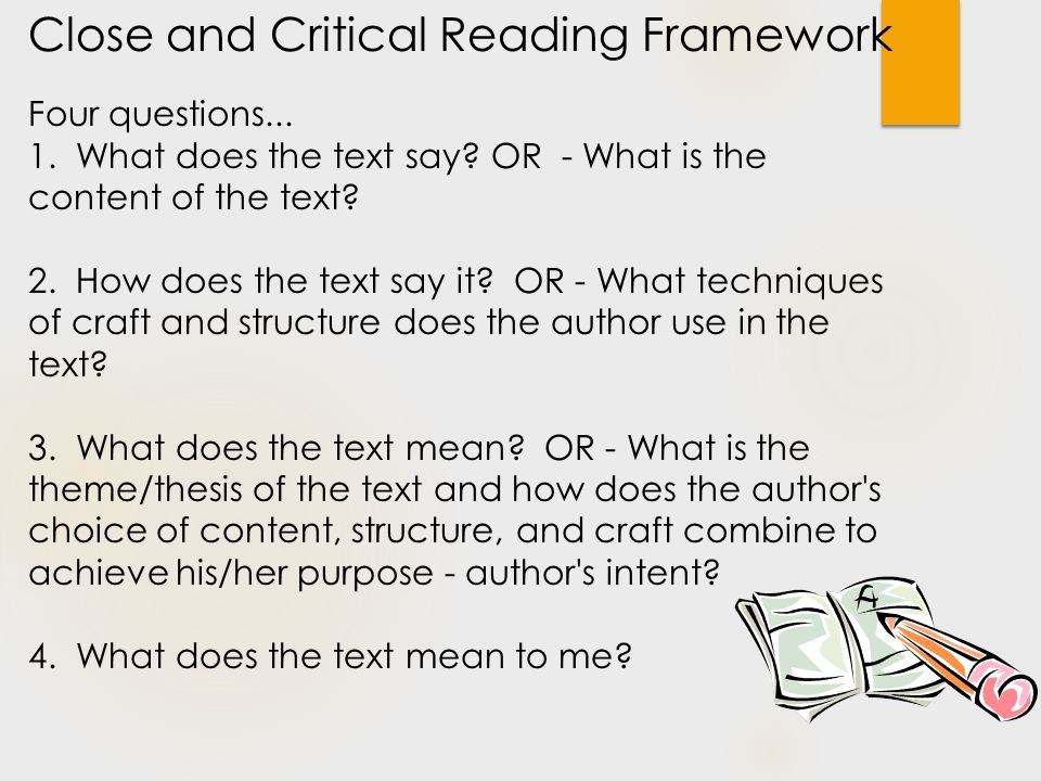 Close and Critical Reading Framework Four questions...