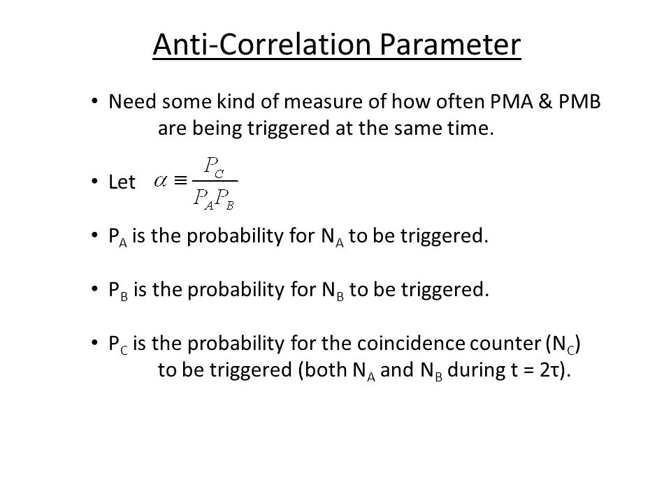 Anti-Correlation Parameter Need some kind of measure of how often PMA & PMB are being triggered at the same time.