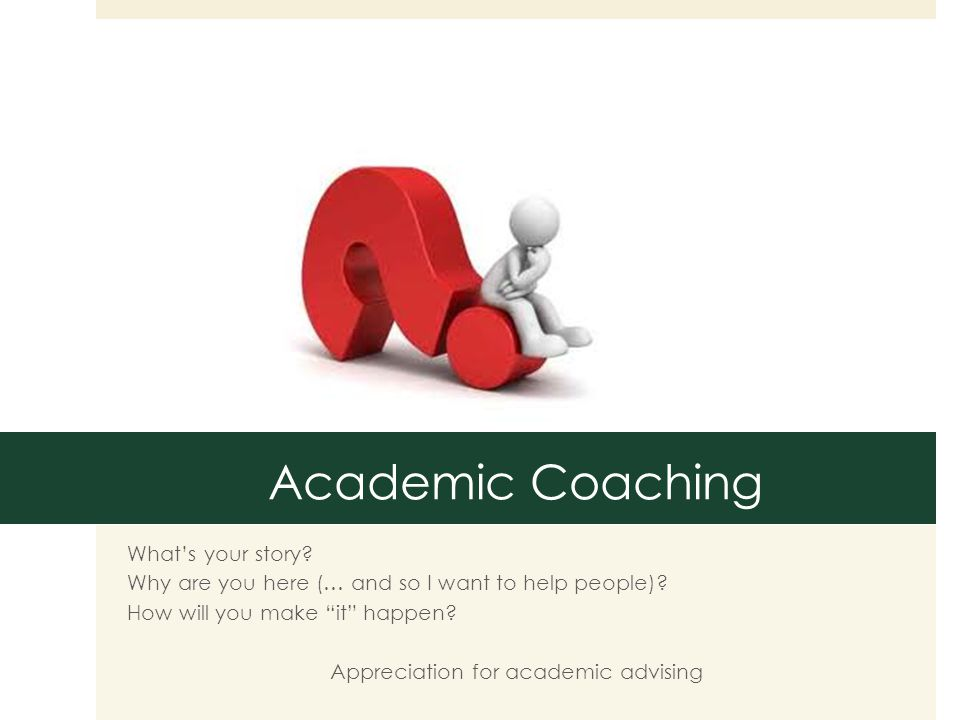 Academic Coaching What's your story. Why are you here (… and so I want to help people).