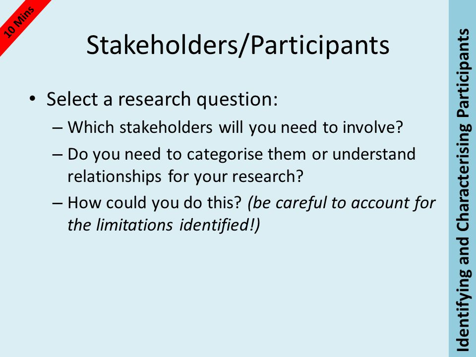Stakeholders/Participants Select a research question: – Which stakeholders will you need to involve.