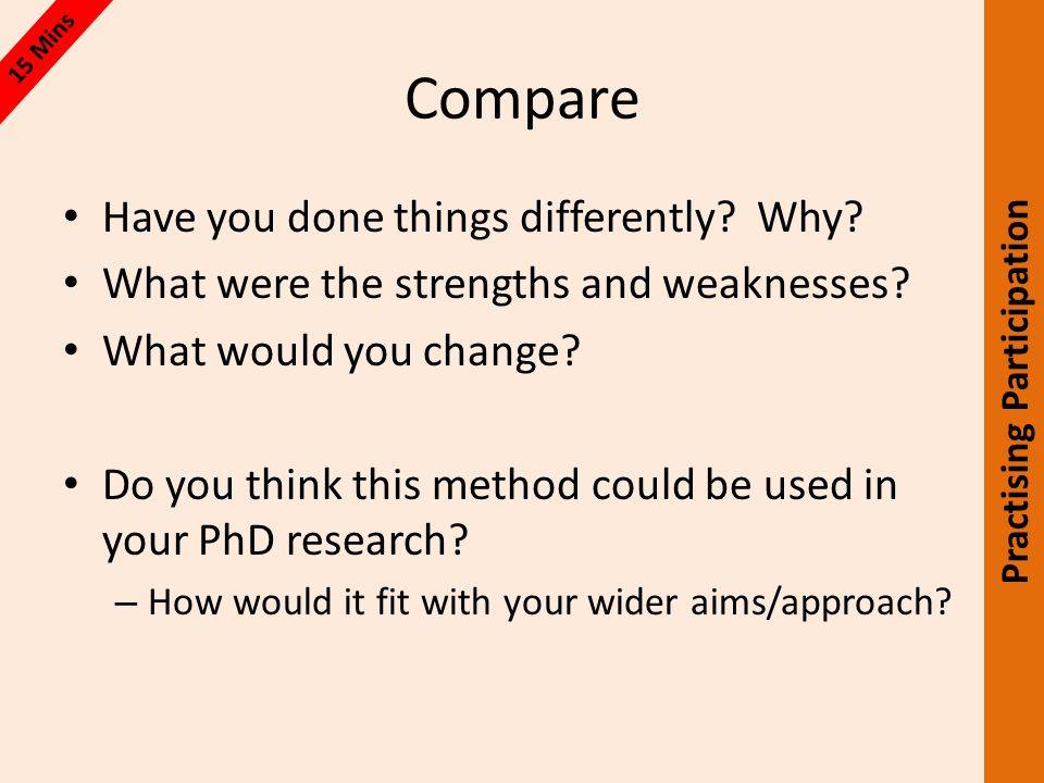 Compare Have you done things differently. Why. What were the strengths and weaknesses.