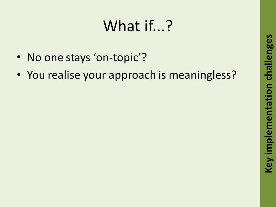 What if.... No one stays 'on-topic'. You realise your approach is meaningless.