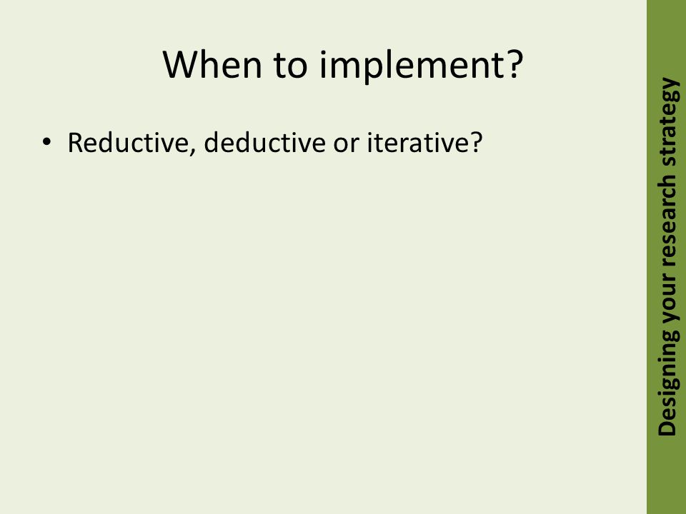 When to implement? Reductive, deductive or iterative? Designing your research strategy