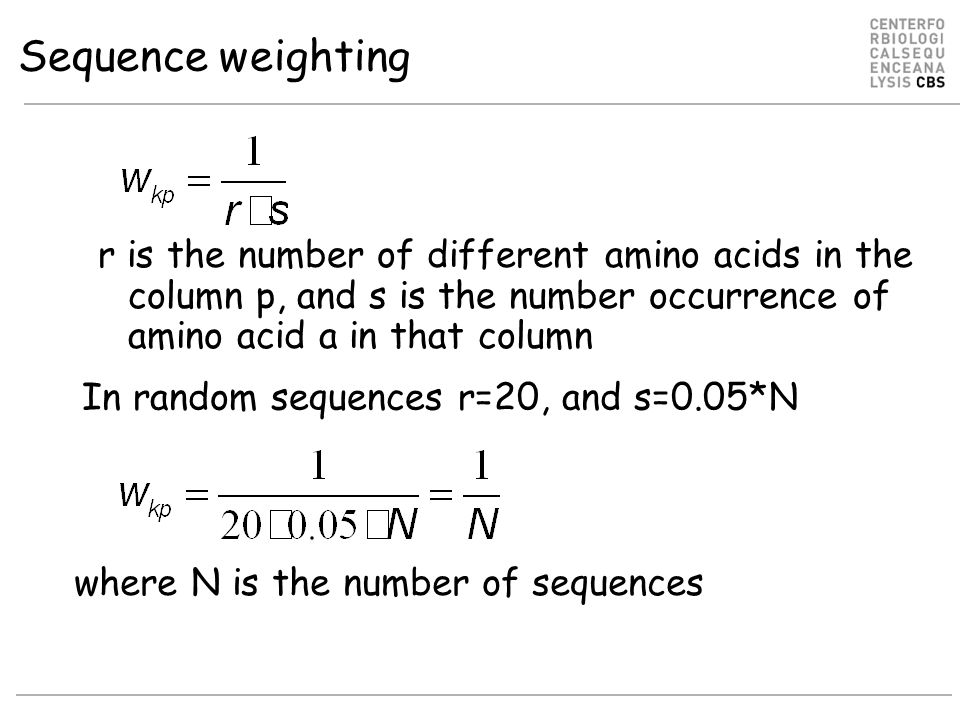 Sequence weighting r is the number of different amino acids in the column p, and s is the number occurrence of amino acid a in that column In random sequences r=20, and s=0.05*N where N is the number of sequences