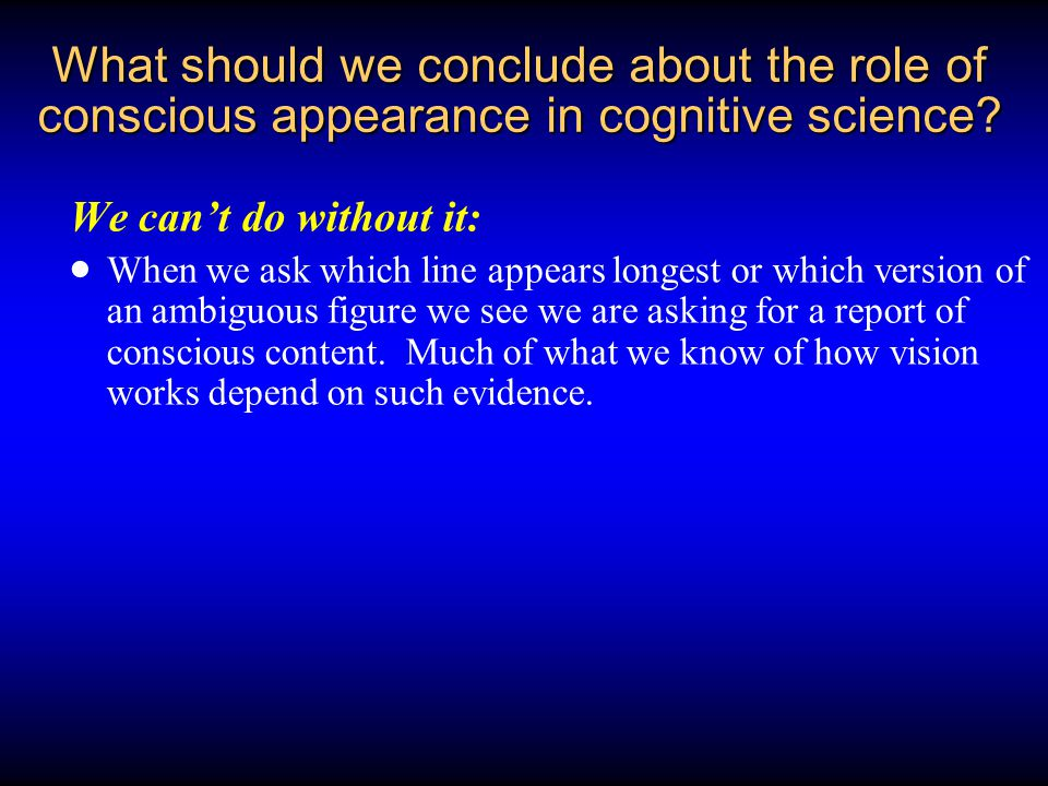 What should we conclude about the role of conscious appearance in cognitive science.