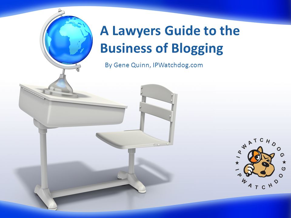 A Lawyers Guide to the Business of Blogging By Gene Quinn, IPWatchdog.com
