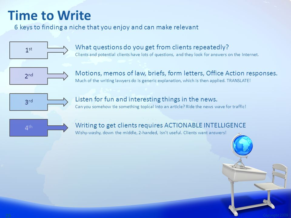 Copyright 2009 25 Time to Write What questions do you get from clients repeatedly.