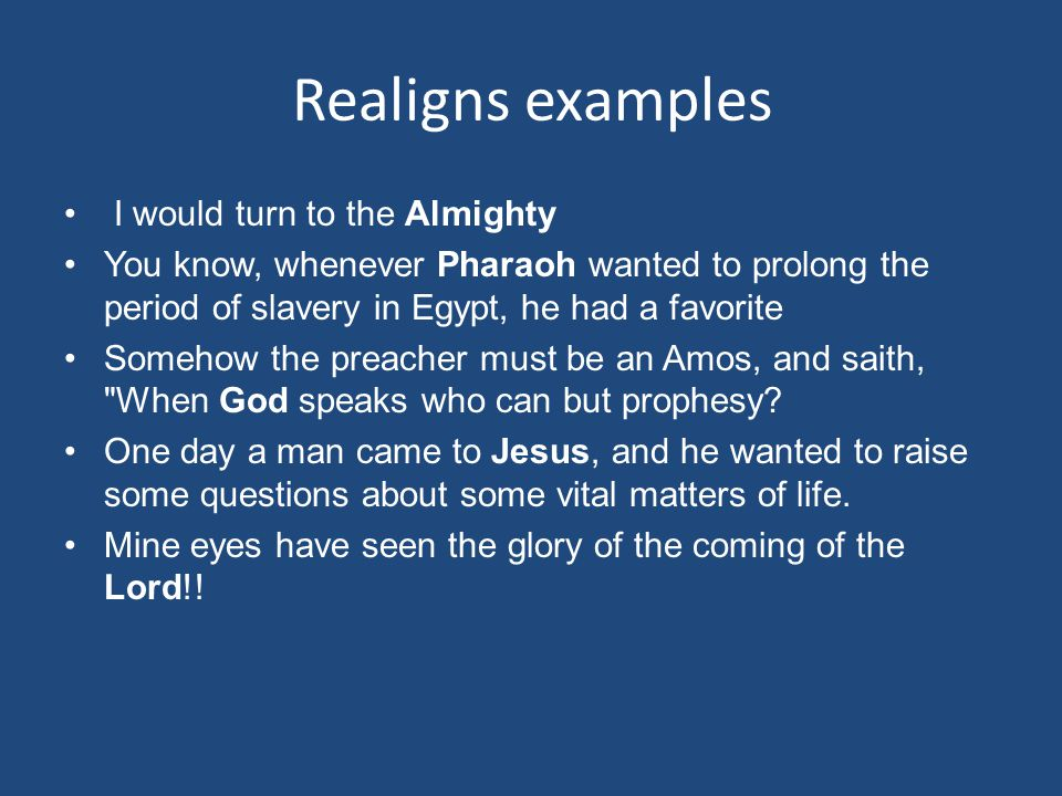 Realigns examples I would turn to the Almighty You know, whenever Pharaoh wanted to prolong the period of slavery in Egypt, he had a favorite Somehow the preacher must be an Amos, and saith, When God speaks who can but prophesy.