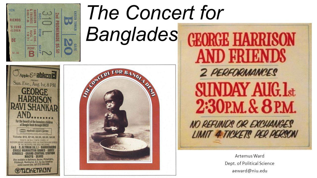 The Concert for Bangladesh (1971) Artemus Ward Dept. of Political Science aeward@niu.edu