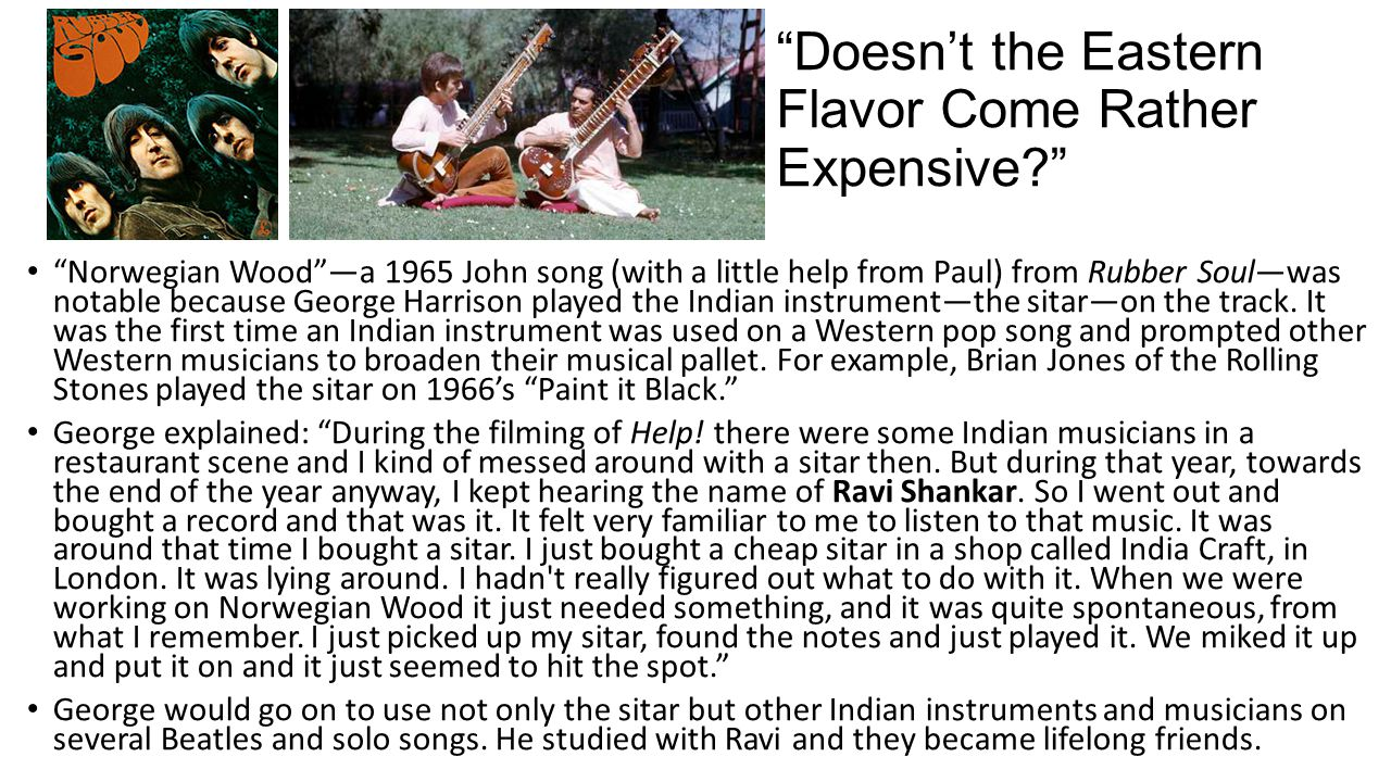 """""""Doesn't the Eastern Flavor Come Rather Expensive?"""" """"Norwegian Wood""""—a 1965 John song (with a little help from Paul) from Rubber Soul—was notable beca"""